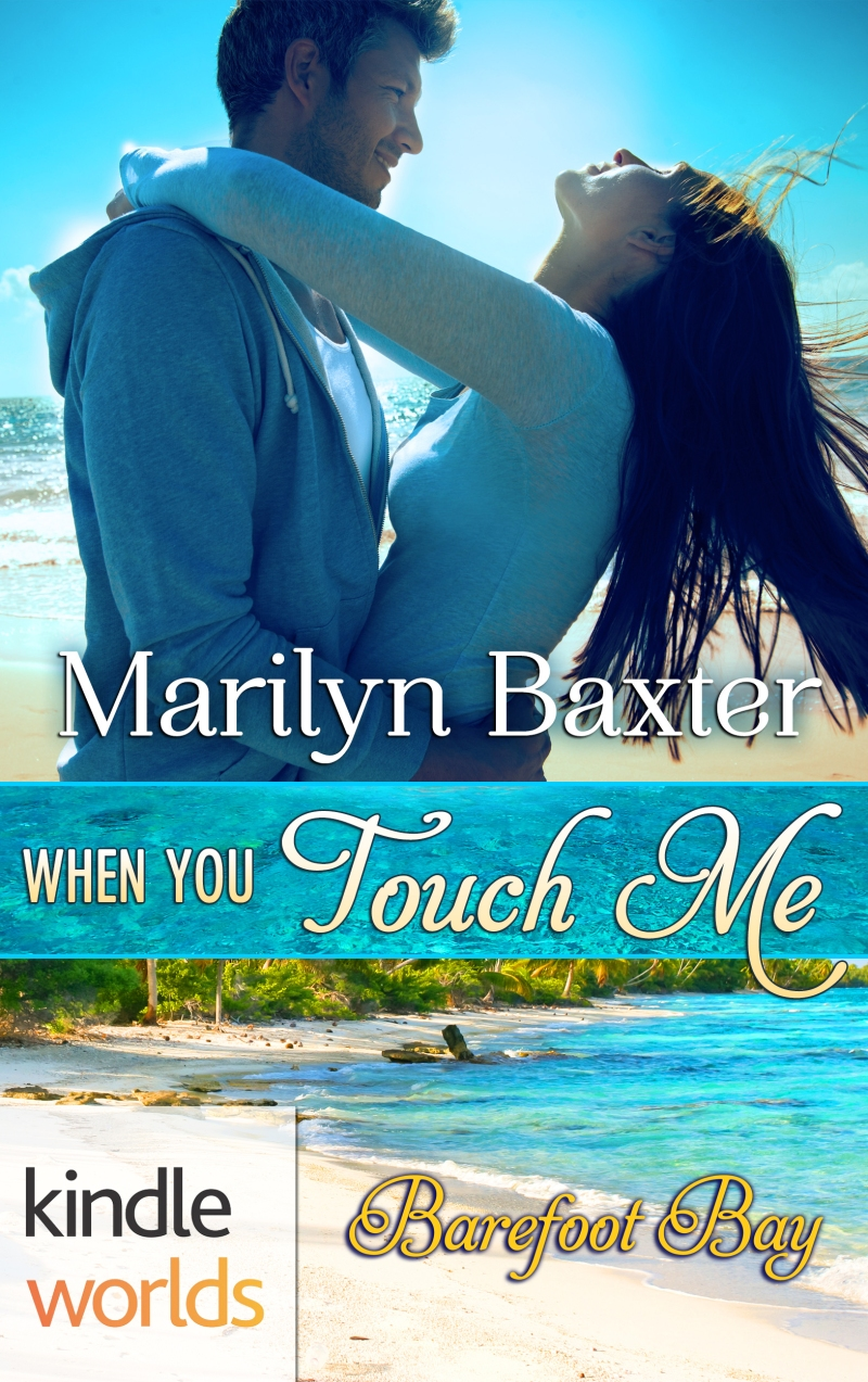 When you touch me, Marilyn Baxter, Roxanne St. Claire, Barefoot Bay, Kindle Worlds, Romance, Military, Fiction, Contemporary, Read Romance