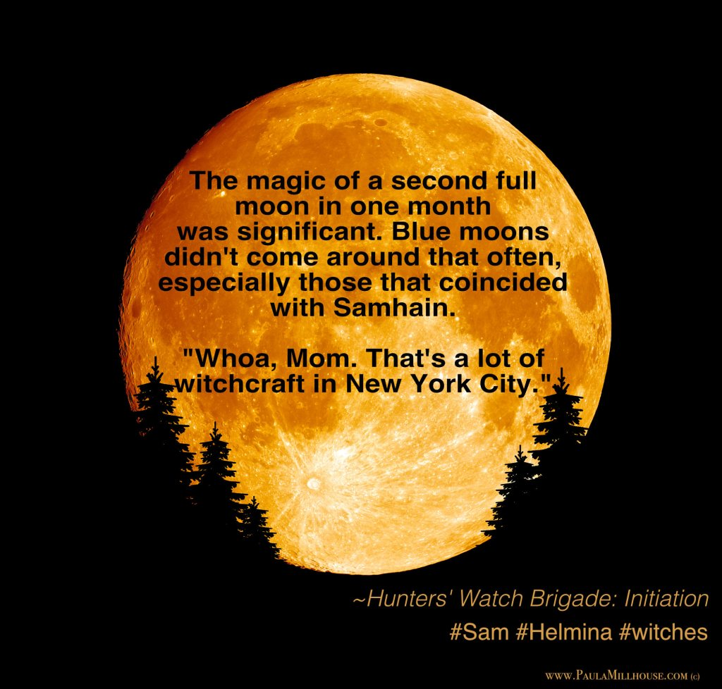 Paula Millhouse, Hunters' Watch Brigade:Initiation, Blue Moon, Samhain, Sam, Helmina, Author Paula Millhouse, Manipulated.SonSam.Depositphotos